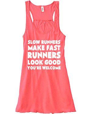Slow Runners Make Fast Runners Look Good You're Welcome Shirt - Running Shirt - Running Tank Top