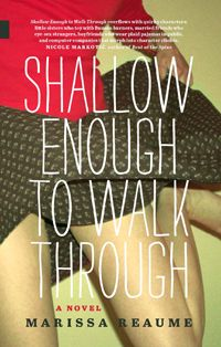 Shallow Enough to Walk Through, by Marissa Reaume (NeWest Press) https://newestpress.com/books/shallow-enough-to-walk-through