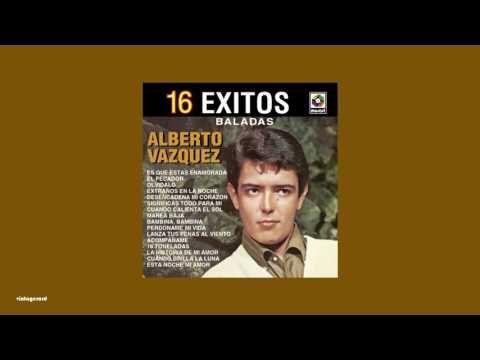 Alberto Vázquez - 16 Éxitos (Álbum Completo) - YouTube