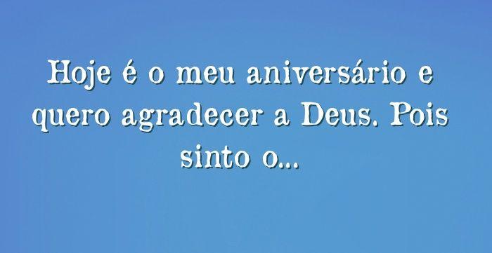 Hoje E O Meu Aniversario E Quero Agradecer A Deus Pois Sinto