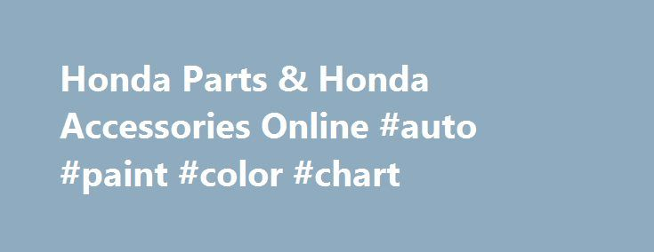 Honda Parts & Honda Accessories Online #auto #paint #color #chart http://italy.remmont.com/honda-parts-honda-accessories-online-auto-paint-color-chart/  #discount auto parts online # About Honda Parts and Accessories Date Published : July 30,2014 Honda's Power to Dream When Soichiro Honda set out to revolutionize the automotive industry, he built his company on a foundation of–supposedly–impossible dreams. His forward-thinking attitude led his company to grow and become a leader in the…