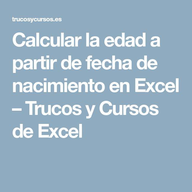 Calcular la edad a partir de fecha de nacimiento en Excel – Trucos y Cursos de Excel