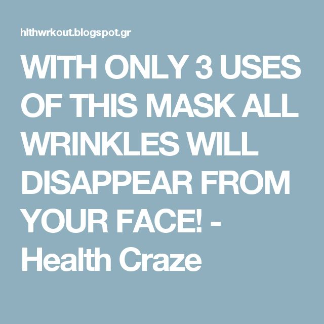 WITH ONLY 3 USES OF THIS MASK ALL WRINKLES WILL DISAPPEAR FROM YOUR FACE! - Health Craze