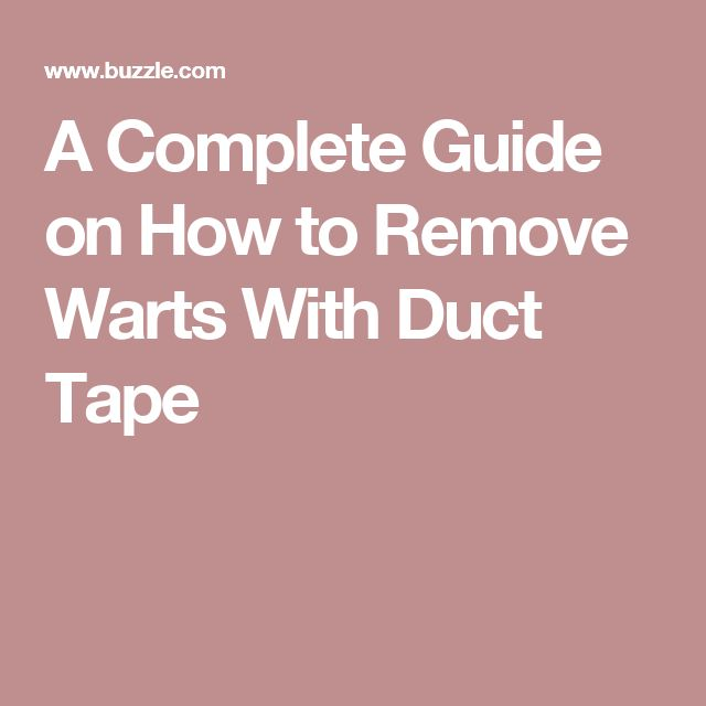 A Complete Guide on How to Remove Warts With Duct Tape