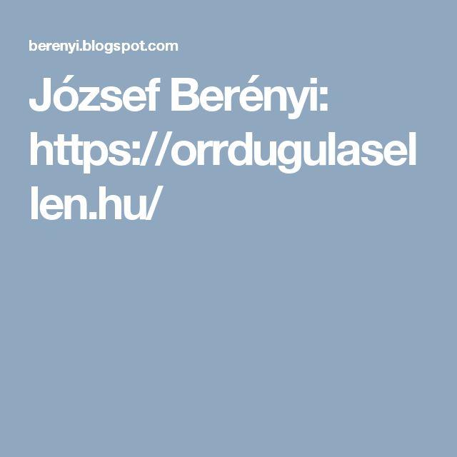 József Berényi: https://orrdugulasellen.hu/