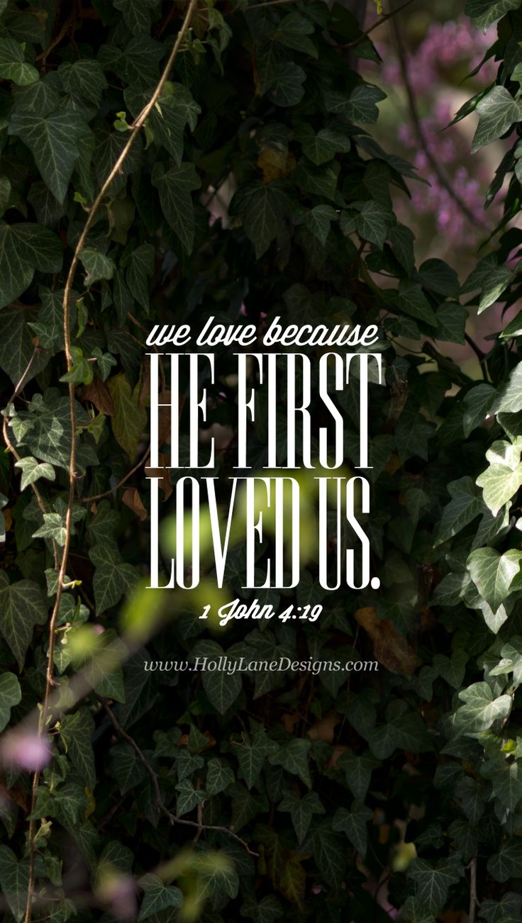 We love because he first loved us. 1 John 4:19. Free mobile wallpaper by hollylane.com