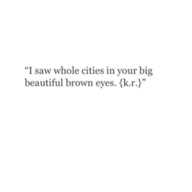 I Love Those Brown Eyes Eye Quotes Brown Eye Quotes Beautiful Eyes Quotes