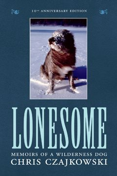 FICTION/HUMOUR – TOUCHWOOD EDITIONS • Lonesome: Memoirs of a Wilderness Dog (10th Anniversary. Ed.); Czajkowski $19.95 hc 978-1-77151-102-5 Oct.