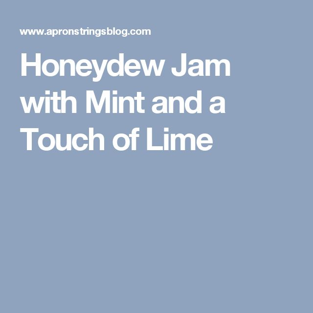 Honeydew Jam with Mint and a Touch of Lime