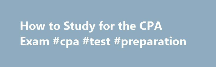 How to Study for the CPA Exam #cpa #test #preparation http://malawi.nef2.com/how-to-study-for-the-cpa-exam-cpa-test-preparation/  # How to Study for the CPA Exam By Carol Wiley. Accountingedu contributing writer Updated April 2013 In deciding how to study for the CPA exam, candidates need to take a number of factors into account, especially their strengths and weaknesses and how they learn best. Start by making a plan. In what order will you take the parts of the exam? Review the content…