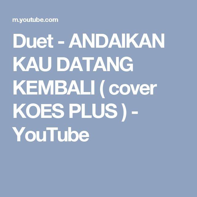 Duet - ANDAIKAN KAU DATANG KEMBALI ( cover KOES PLUS ) - YouTube