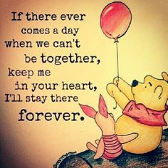If there ever comes a day we can't be together, keep me in your heart .
