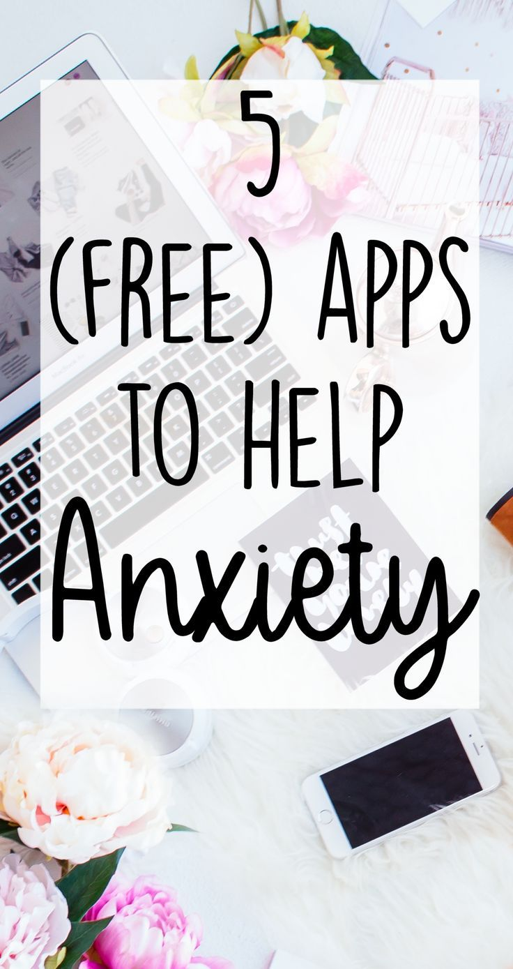 Android and iphone apps to help with anxiety.