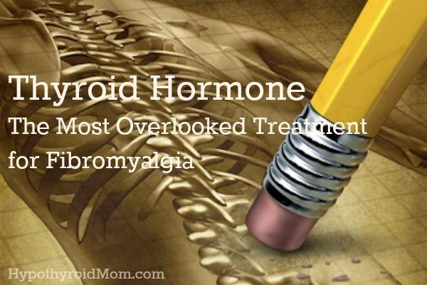 Thyroid Hormone - The Most Overlooked Treatment for Fibromyalgia HypothyroidMom.com #chronicpain #fibromyalgia