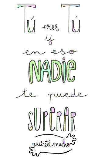 Láminas Positivas de QuiéreteMucho: TÚ eres TÚ y en eso NADIE te puede superar ----} @quieretemucho_