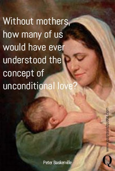 the concept of unconditional love Unconditional love is a dangerous delusion on coffee house   when i  the  concept had it that while a father's love was always conditional,.