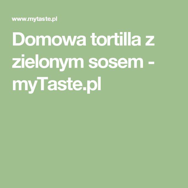 Domowa tortilla z zielonym sosem - myTaste.pl