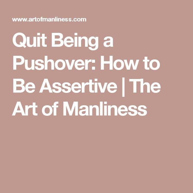 Quit Being a Pushover: How to Be Assertive   The Art of Manliness