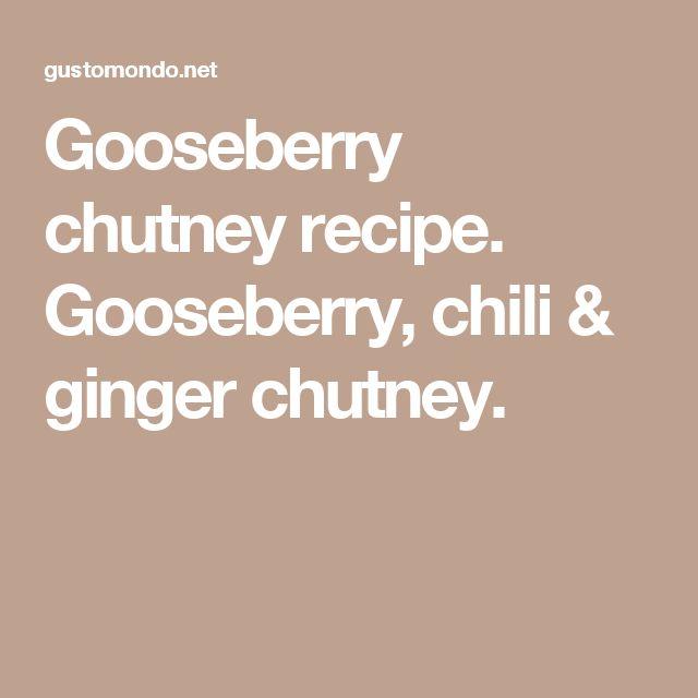 Gooseberry chutney recipe. Gooseberry, chili & ginger chutney.