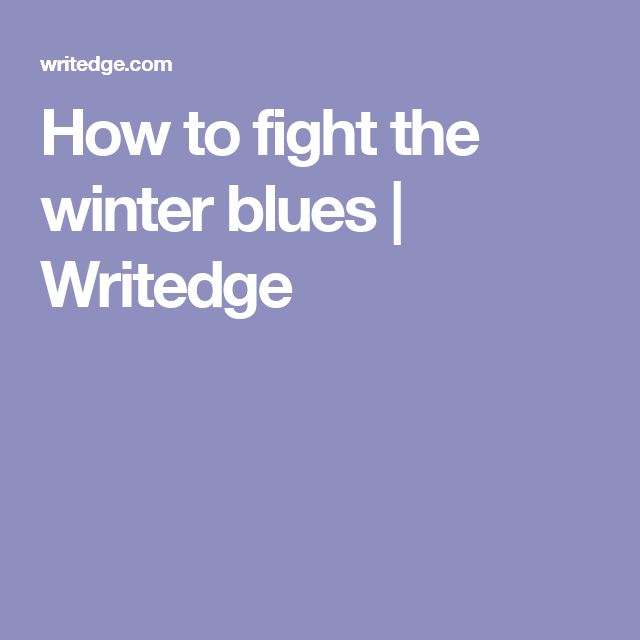 How to fight the winter blues | Writedge