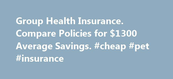 Group Health Insurance. Compare Policies for $1300 Average Savings. #cheap #pet #insurance http://insurances.remmont.com/group-health-insurance-compare-policies-for-1300-average-savings-cheap-pet-insurance/  #group health insurance # Group Health Insurance Tips Group health insurance is a blanket term used to describe the many types of health insurance offered through employers, student organizations, religious groups, and trade and professional associations, to name a few examples. While…