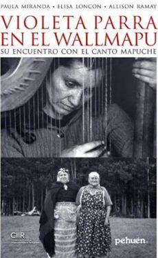 Violeta Parra En El Wallmapu. Su Encuentro Con El Canto Mapuche