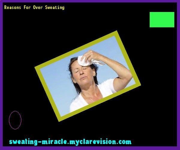 Reasons For Over Sweating 143924 - Your Body to Stop Excessive Sweating In 48 Hours - Guaranteed!