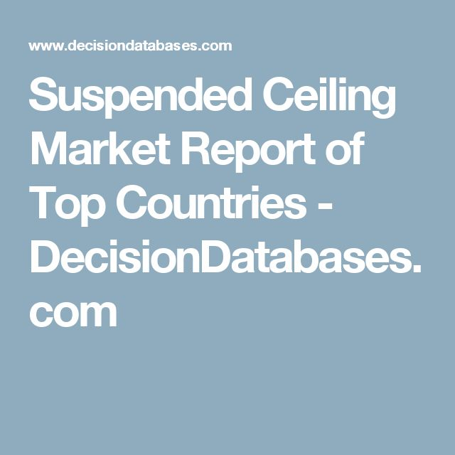Suspended Ceiling Market Report of Top Countries - DecisionDatabases.com