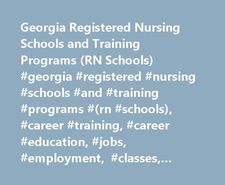 Georgia Registered Nursing Schools and Training Programs (RN Schools) #georgia #registered #nursing #schools #and #training #programs #(rn #schools), #career #training, #career #education, #jobs, #employment, #classes, #courses, #degrees http://minnesota.nef2.com/georgia-registered-nursing-schools-and-training-programs-rn-schools-georgia-registered-nursing-schools-and-training-programs-rn-schools-career-training-career-education-jobs-emp/  # Career Information for Registered Nurses in…