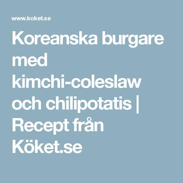 Koreanska burgare med kimchi-coleslaw och chilipotatis | Recept från Köket.se