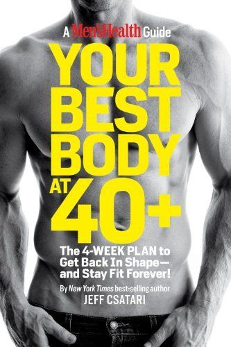 Your Best Body at 40+: The 4-Week Plan to Get Back in Shape-and Stay Fit Forever! (Mens Health Guide) by Jeff Csatari. $14.42. Publication: June 19, 2012