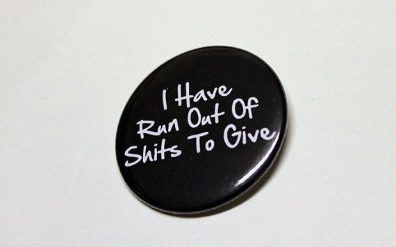 I Have Run Out Of Shts To Give  LARGE Pinback by BayleafButtons, $3.50