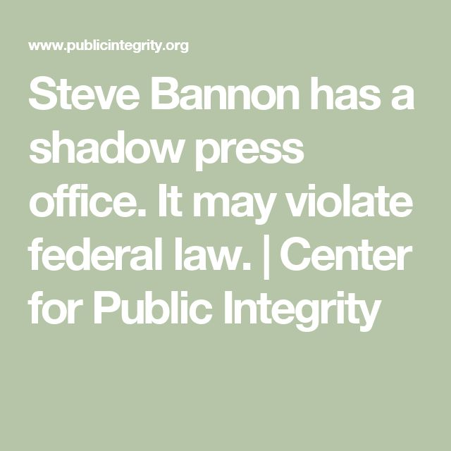 Steve Bannon has a shadow press office. It may violate federal law. | Center for Public Integrity