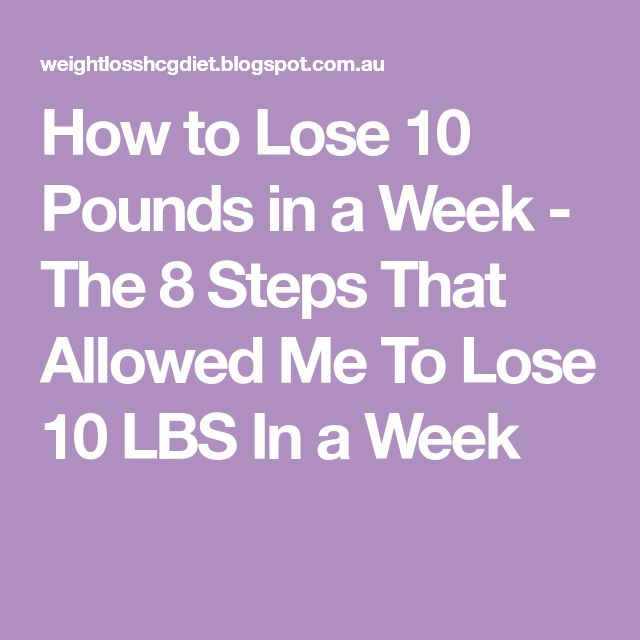 How to Lose 10 Pounds in a Week - The 8 Steps That Allowed Me To Lose 10 LBS In a Week