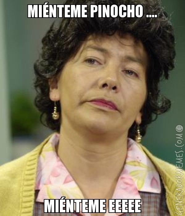 MIÉNTEME PINOCHO .... MIÉNTEME EEEEE - Meme de Doña Lucha