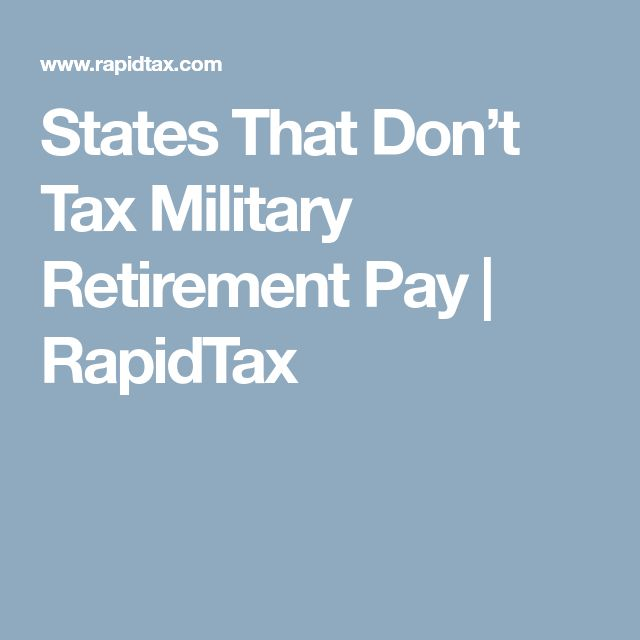 States That Don't Tax Military Retirement Pay | RapidTax