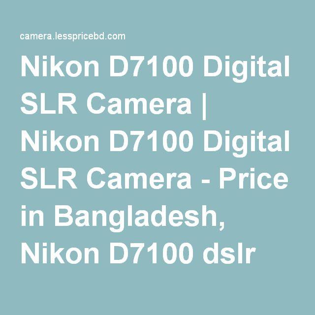 Nikon D7100 Digital SLR Camera | Nikon D7100 Digital SLR Camera - Price in Bangladesh, Nikon D7100 dslr camera price in bangladesh,…