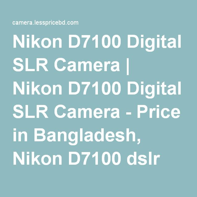 Nikon D7100 Digital SLR Camera | Nikon D7100 Digital SLR Camera - Price in Bangladesh, Nikon D7100 dslr camera price in bangladesh,…