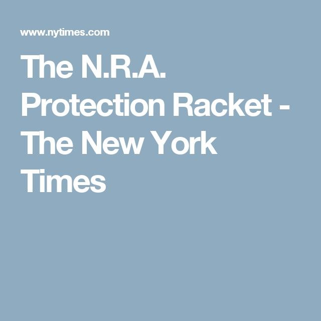 The N.R.A. Protection Racket - The New York Times