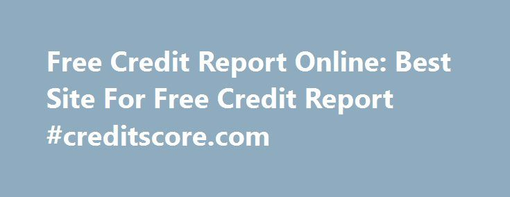 Free Credit Report Online: Best Site For Free Credit Report #creditscore.com http://credit.remmont.com/free-credit-report-online-best-site-for-free-credit-report-creditscore-com/  #best free credit report # Best Site For Free Credit Report AN Error Free Credit Reports Boost Economic Integration By Read More...The post Free Credit Report Online: Best Site For Free Credit Report #creditscore.com appeared first on Credit.