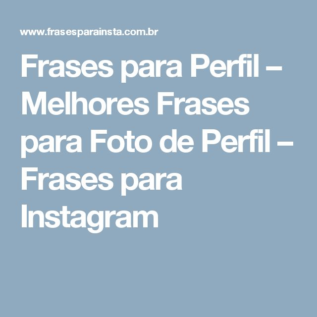 Frases para Perfil – Melhores Frases para Foto de Perfil – Frases para Instagram