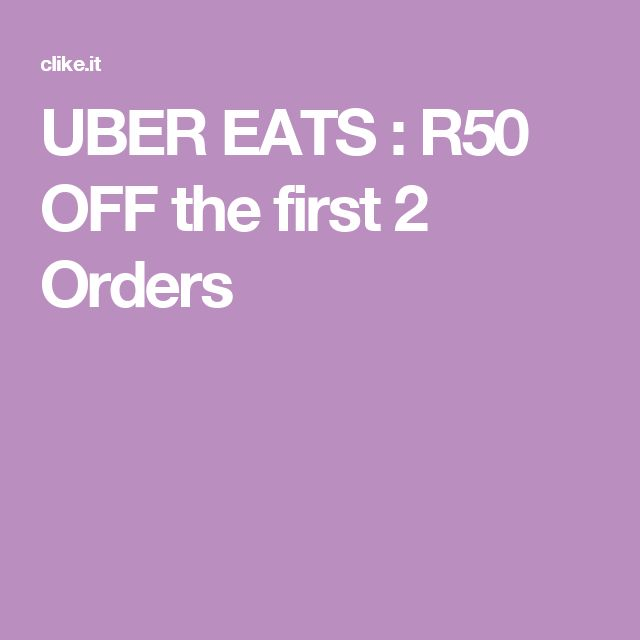 UBER EATS :  R50 OFF the first 2 Orders