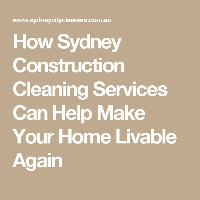 How Sydney Construction Cleaning Services Can Help Make Your Home Livable Again