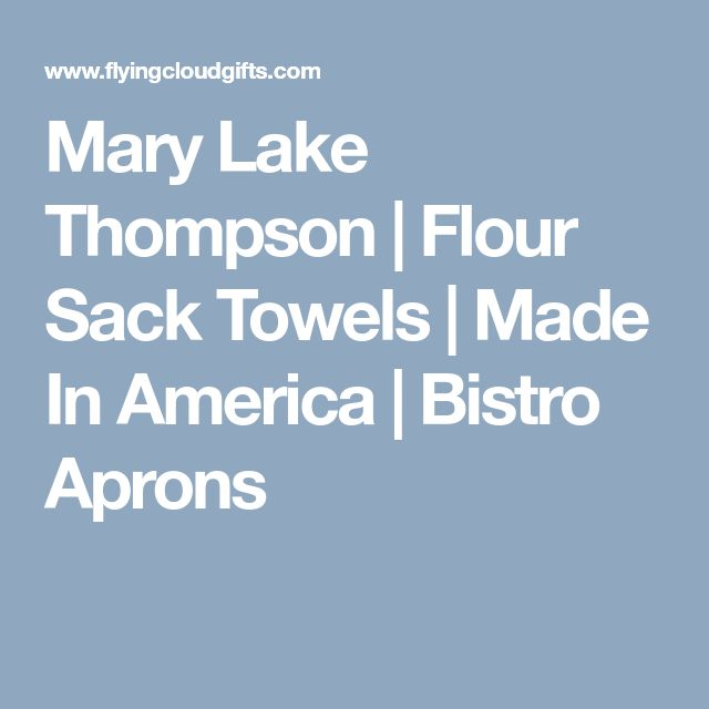 Mary Lake Thompson | Flour Sack Towels | Made In America | Bistro Aprons