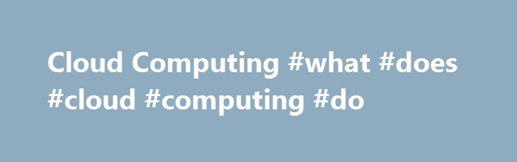 Cloud Computing #what #does #cloud #computing #do http://malta.remmont.com/cloud-computing-what-does-cloud-computing-do/  # Cloud Computing What is 'Cloud Computing' Cloud computing is a model for delivering information technology services in which resources are retrieved from the internet through web-based tools and applications rather than a direct connection to a server. Data and software packages are stored in servers; however, a cloud computing structure allows access to information as…