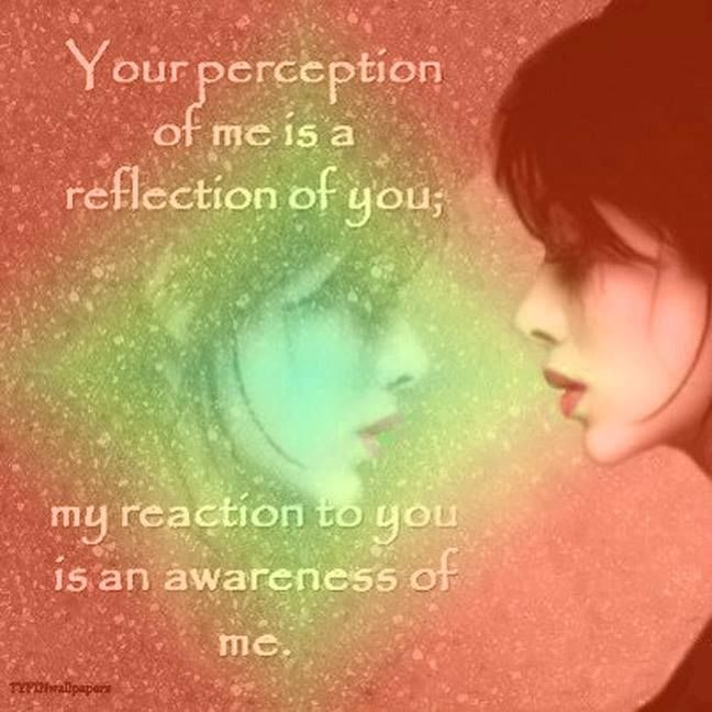 usually your perception of someone else is a reflection of