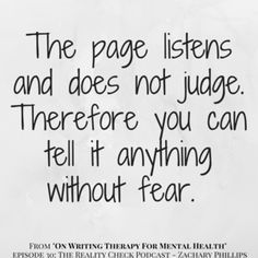"""The page listens and does not judge. Therefore you can tell it anything without fear - From """"On writing therapy for mental health"""" - The reality Check Podcast, Zachary Phillips"""