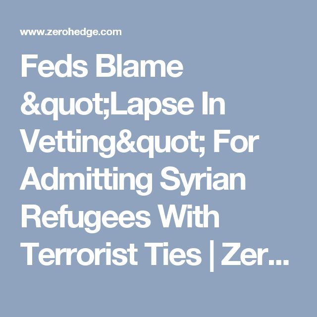 "Feds Blame ""Lapse In Vetting"" For Admitting Syrian Refugees With Terrorist Ties 