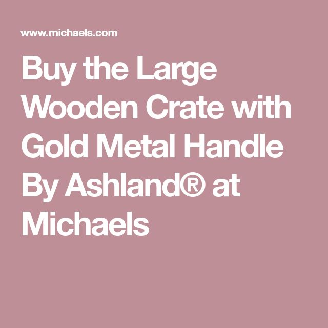 Buy the Large Wooden Crate with Gold Metal Handle By Ashland® at Michaels