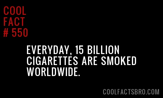 Cool Fact #550.  Boooooo!! Quit smoking!! It's not good for the environment or the people around you!!!!!!!!